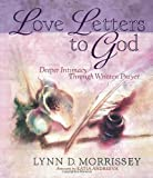 Love Letters to God: Deeper Intimacy through Written Prayer