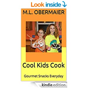 Cool Kids Cook: Gourmet Snacks Everyday