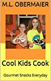 Cool Kids Cook: Gourmet Snacks Everyday