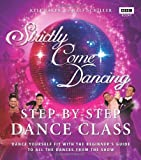 Kele Baker Strictly Come Dancing: Step-by-Step Dance Class: Dance yourself fit with the beginner's guide to all the dances from the show