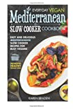 Karen Braden Everyday Vegan Mediterranean Slow Cooker Cookbook: Easy and Delicious Mediterranean Slow Cooker Recipes for Busy Vegans