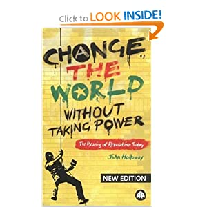 Change the world without taking power - John Holloway