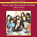 Teach Like Your Hair's On Fire (       UNABRIDGED) by Rafe Esquith Narrated by James Yaegashi