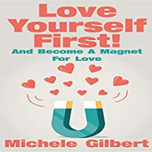 Love Yourself First!: Become A Magnet For Love (       UNABRIDGED) by Michele Gilbert Narrated by Michael Heuer