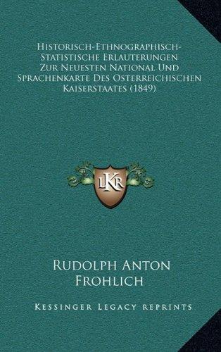 Historisch-Ethnographisch-Statistische Erlauterungen Zur Neuesten National Und Sprachenkarte Des Osterreichischen Kaiserstaates (1849)