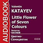 Little Flower of Seven Colors [Russian Edition] | Valentin Katayev