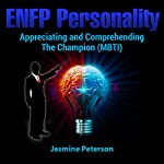 ENFP Personality: Appreciating and Comprehending the Champion (MBTI) | Jasmine Peterson