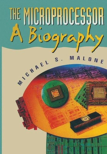 THE MICROPROCESSOR - A BIOGRAPHY (Silicon Valley Series)