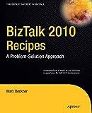 BizTalk 2010 Recipes: A Problem-Solution Approach (Expert's Voice in BizTalk)