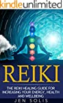 Reiki: The Reiki Healing Guide for In...