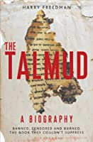 The Talmud �� A Biography: Banned, censored and burned. The book they couldn't suppress