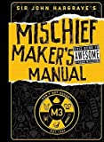 Sir John Hargrave's Mischief Maker's Manual   [SIR JOHN HARGRAVES MISCHIEF MA] [Hardcover]