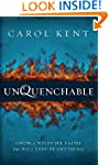 Unquenchable: Grow a Wildfire Faith t...