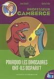 echange, troc Jean Schalit, Karim Friha - Professeur Gamberge : Pourquoi les dinosaures ont-ils disparus ?