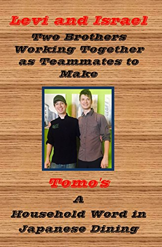 Levi and Israel: Two brothers working together as teammates to make Tomo's a household word in Japanese dining by John Carson