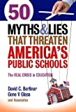 50 Myths and Lies That Threaten Americas Public Schools: The Real Crisis in Education