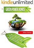 Green Power Homes - Quick Guide To : Electricity From Solar Panels ; Solar Water Heating ; Wind Turbine Technology ; Geothermal Heating And Cooling