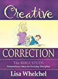 img - for Creative Correction: The Bible Study: Extraordinary Ideas for Everyday Discipline book / textbook / text book