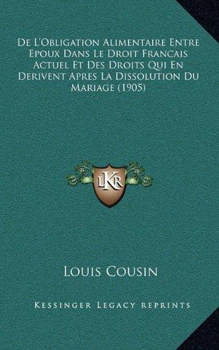 de L'Obligation Alimentaire Entre Epoux Dans Le Droit Francais Actuel Et Des Droits Qui En Derivent Apres La Dissolution Du Mariage (1905)