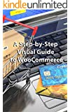 A Step-by-Step Visual Guide to Woo Commerce (English Edition)