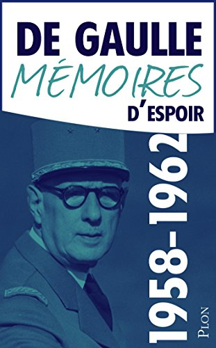 Charles De GAULLE - Mémoires d'espoir, tome 1 : Le renouveau (1958-1962)