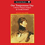 Our Tempestuous Day: A History of Regency England | [Carolly Erickson]