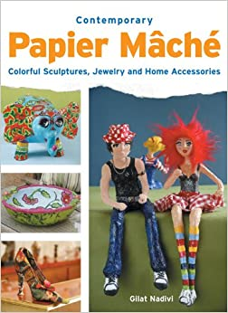 Contemporary Papier Mache: Colorful Sculpture, Jewelry, and Home