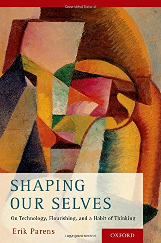 Shaping Our Selves: On Technology, Flourishing, and a Habit of Thinking