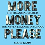 More Money, Please: The Financial Secret You Never Learned in School | Scott Gamm