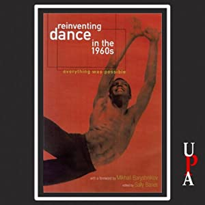 Reinventing Dance in the 1960s: Everything Was Possible | [Sally Banes]