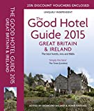 img - for The Good Hotel Guide 2015: Great Britain & Ireland (Good Hotel Guide Great Britain and Ireland) book / textbook / text book