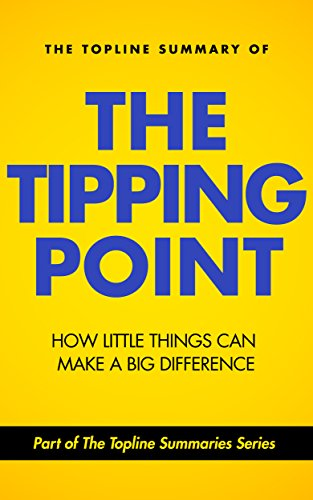 Gareth F. Baines - The Topline Summary of Malcolm Gladwell's The Tipping Point: How Little Things Can Make a Big Difference (Topline Summaries)