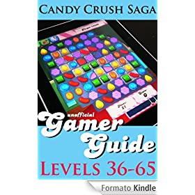 Candy Crush Saga Gamer Guide: Levels 36-65 (Candy Crush Saga Gamer
