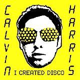 I Created Disco [180 gm 2LP black vinyl] Calvin Harris
