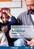 Mehrsprachige Kinder. Ein Ratgeber fuer Eltern und andere Bezugspersonen