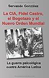 img - for La CIA, Fidel Castro, el Bogotazo y el Nuevo Orden Mundial: La guerra psicologica contra America Latina (Spanish Edition) book / textbook / text book