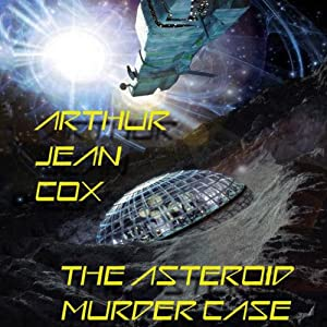 The Asteroid Murder Case: A Science Fiction Mystery | [Arthur Jean Cox]