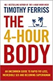The 4-Hour Body: An uncommon guide to rapid fat-loss, incredible sex and becoming superhuman by Ferriss, Timothy (2011) Paperback