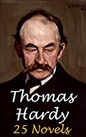 Thomas Hardy: 25 Novels - Far From The Madding Crowd, The Return of the Native, The Mayor of Casterbridge, Tess of the d'Urbervilles, Jude the Obscure and much more.. (English Edition)