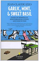 Garlic, Mint, & Sweet Basil: Essays on Marseilles, Mediterranean Cuisine, and Noir Fiction