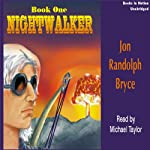 Nightwalker: Nightwalker, Book 1 (       UNABRIDGED) by Jon Randolph Bryce Narrated by Michael Taylor
