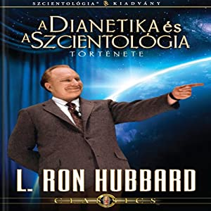 A Dianetika És A Szcientológia Története [The Story of Dianetics & Scientology, Hungarian Edition] | [L. Ron Hubbard]