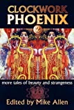 Clockwork Phoenix 2: More Tales of Beauty and Strangeness (1607620278) by Marie Brennan