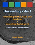 Unraveling 2-in-1: Unraveling HTLM5, CSS3, and JavaScript + Unraveling Bootstrap 3.3 (With Over 250 Complete Code Samples)...