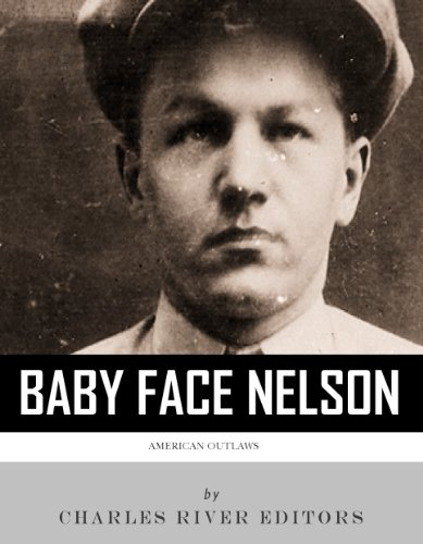 Charles River Editors - American Outlaws: The Life and Legacy of Baby Face Nelson (English Edition)