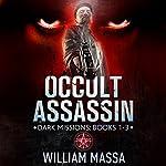 Occult Assassin: Dark Missions (Books 1-3) | William Massa