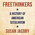 Freethinkers: A History of American Secularism Hörbuch von Susan Jacoby Gesprochen von: Rich Miller