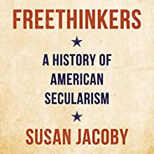 Freethinkers: A History of American Secularism Audiobook by Susan Jacoby Narrated by Rich Miller