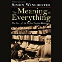 The Meaning of Everything: The Story of the Oxford English Dictionary (       UNABRIDGED) by Simon Winchester Narrated by Simon Winchester