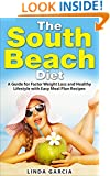 The South Beach Diet: A Guide for Faster Weight Loss and Healthy Lifestyle with Easy Meal Plan Recipes (South Beach Diet Meal Plan, South Beach Diet Gluten Solution, South Beach Diet Recipes)